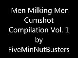 Men Milking Men Cumshot Compilation Vol. 1